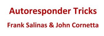 Autoresponder Tricks  Frank Salinas & John Cornetta